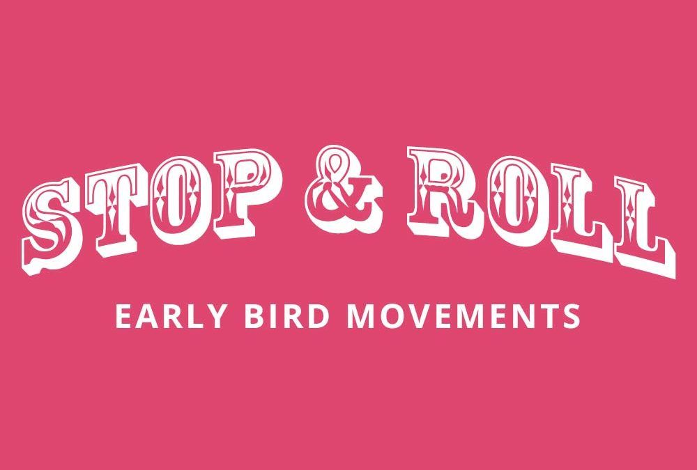 Stop & Roll – Early Bird Movements
