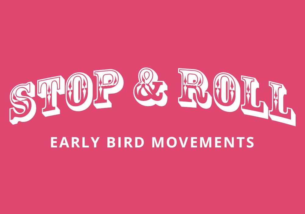STOP & ROLL EARLY BIRDS MOVEMENT